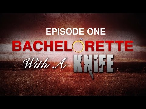 BACHELORETTE WITH A KNIFE: Episode One