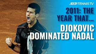 2011: The Year Djokovic Dominated Nadal!
