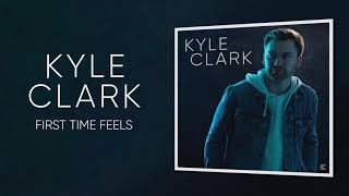Kyle Clark First Time Feels