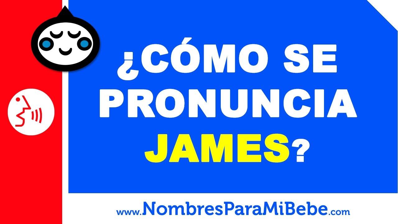 ¿Cómo se pronuncia JAMES en inglés? - www.nombresparamibebe.com