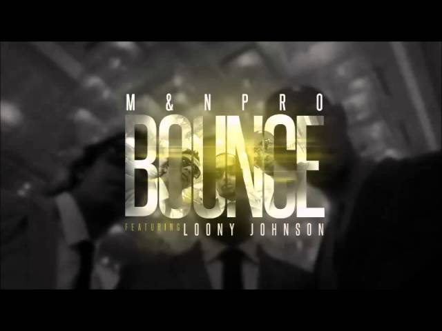 M&N PRO ft Loony Johnson - BOUNCE (ISIS RECORDS)