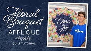 Make A Floral Bouquet Applique Quilt With Rob!