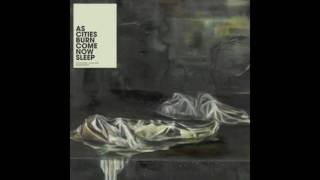 As Cities Burn - Come Now Sleep [FULL ALBUM]