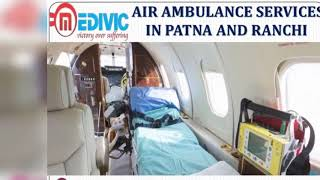 Get Most Lovable and Trusted Air Ambulance Services in Patna and Ranchi