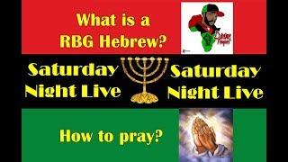 Saturday Night Live session 04/21/18 *Week in Review* *What is a RBG Hebrew?* *How to pray*