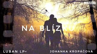 Video Luban LP• feat. Johanka Kropáčová - Na Blízku