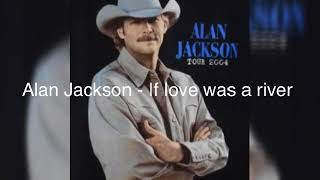 Alan Jackson - If Love Was A River Lyrics