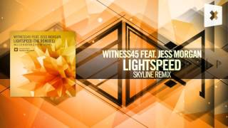Witness45 feat. Jess Morgan - Lightspeed FULL (Skyline Remix) Amsterdam Trance