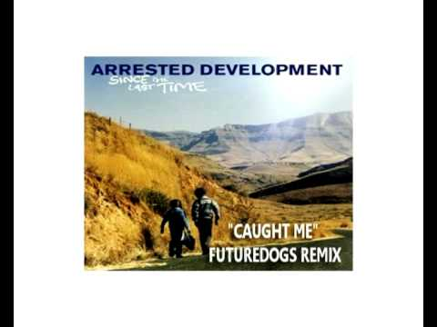 "Arrested Development - ""Caught Me"" - FutureDogs Remix"
