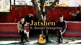 Jatshen - LWK ft. Sonam Wangchen [Bhutanese New Latest Song]