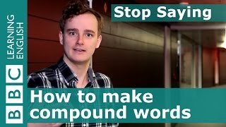 How To Make Compound Words - Stop Saying!