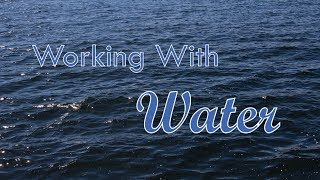 Working With Water: My Deeper Understanding