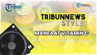 3 Manfaat Utama Vitamin C untuk Tubuh, Bisa Cegah Asam Urat hingga Gejala Pikun