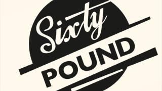 Sixty Pound - Honey don't