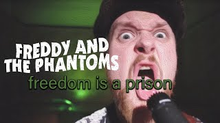 FREDDY AND THE PHANTOMS - Freedom is a prison