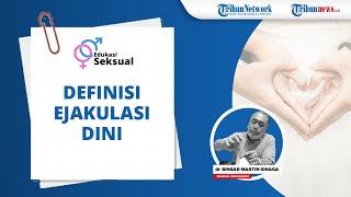 Definisi Ejakulasi Dini Menurut Medical Sexologist Dokter Binsar Martin Sinaga FIAS