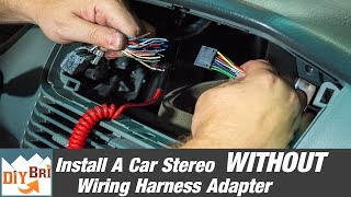 How To Install A Radio Without A Wiring Harness Adapter