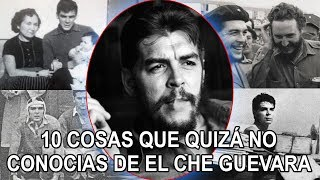 10 Cosas Que Quizá No Conocías De El Che Guevara