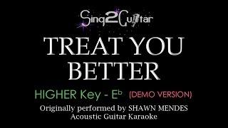 Treat You Better (Higher Acoustic Guitar Karaoke Demo) Shawn Mendes