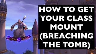 Class Mounts: Breaching the Tomb (SEE DESCRIPTION FOR 7.3 UPDATE!)   WoW Achievement/Mount Guide