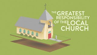 The Greatest Responsibility of the Local Church
