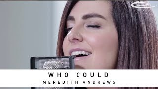 MEREDITH ANDREWS - Who Could: Song Session