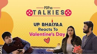 POPxo Talkies: UP Bhaiyaa Reacts To Valentine's Day - POPxo