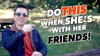 How To Approach A Girl Who Is With Her Friends (Watch This Before You Talk To A Group Of Girls!)