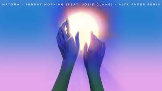 Matoma   Sunday Morning (feat. Josie Dunne) [Alyx Ander Remix]