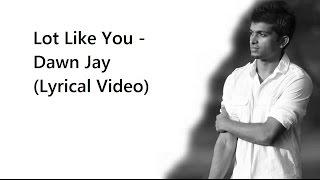 Lot Like You - Dawn Jay (Lyrical Video)