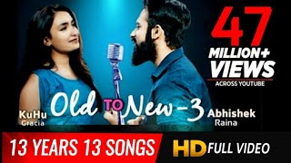 Old to New-3 | KuHu Gracia | Ft. Abhishek | 2006 to 2019 |Romantic Bollywood Mashup | Love Songs
