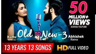 Old to New3 Soulful Bollywood Songs Mashup | 2006 to 2018 | KuHu Gracia | Ft. Abhishek Raina