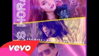 Ana Mena, Becky G, De La Ghetto ~ Ya Es Hora (Audio Oficial)
