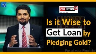 Gold Loan - Is it Wise to Get Loan by Pledging Gold | CNN News18 | EP 55