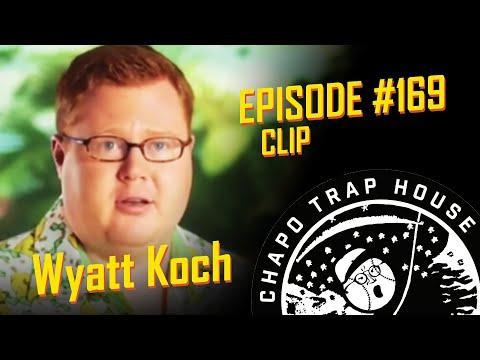 Wyatt Koch | Chapo Trap House | Episode 169