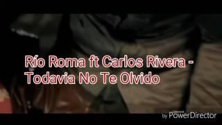 Río Roma ft Carlos Rivera - Todavia No Te Olvido letra