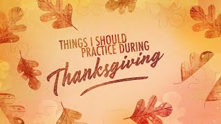 Things I Should Practice During Thanksgiving