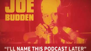 The Joe Budden Podcast - I'll Name This Podcast Later Episode 17