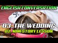 Learn Real English Conversations : 3.2- The Wedding Conversation