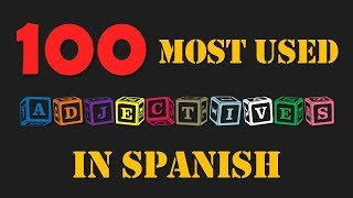100 most used adjectives Spanish (for describing people & things)