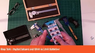Shop Talk - Digital Calipers and SR44 vs LR44 Batteries!