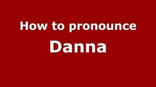 How to pronounce Danna (French/France) - PronounceNames.com