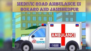 Get Hassle-Free Medical Care by Medivic Road Ambulance in Bokaro