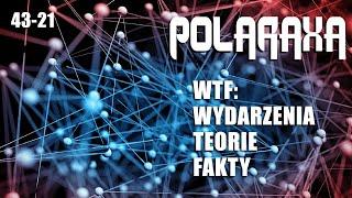 Polaraxa 43-21: WTF: Wydarzenia - Teorie - Fakty