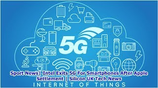 Sport News  Intel Exits 5G For Smartphones After Apple Settlement   Silicon UK Tech News