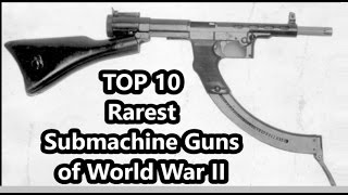 Top 10 Rarest Submachine Guns Of World War II