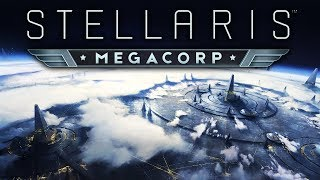 Stellaris: MegaCorp - It's Just Good Business