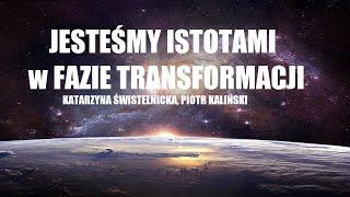 JESTEŚMY ISTOTAMI W FAZIE TRANSFORMACJI – Katarzyna Świstelnicka Piotr Kaliński