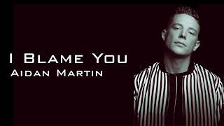 Aidan Martin - I Blame You (Lyrics)