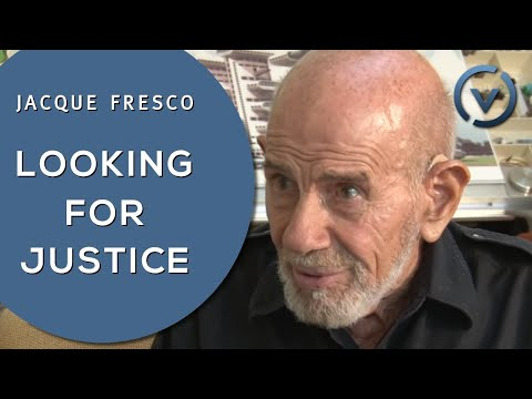 Jacque Fresco - Looking for Justice